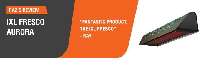 Raz's Review – IXL Fresco Aurora