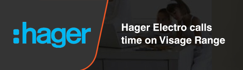Hager Calls Time on Visage Range